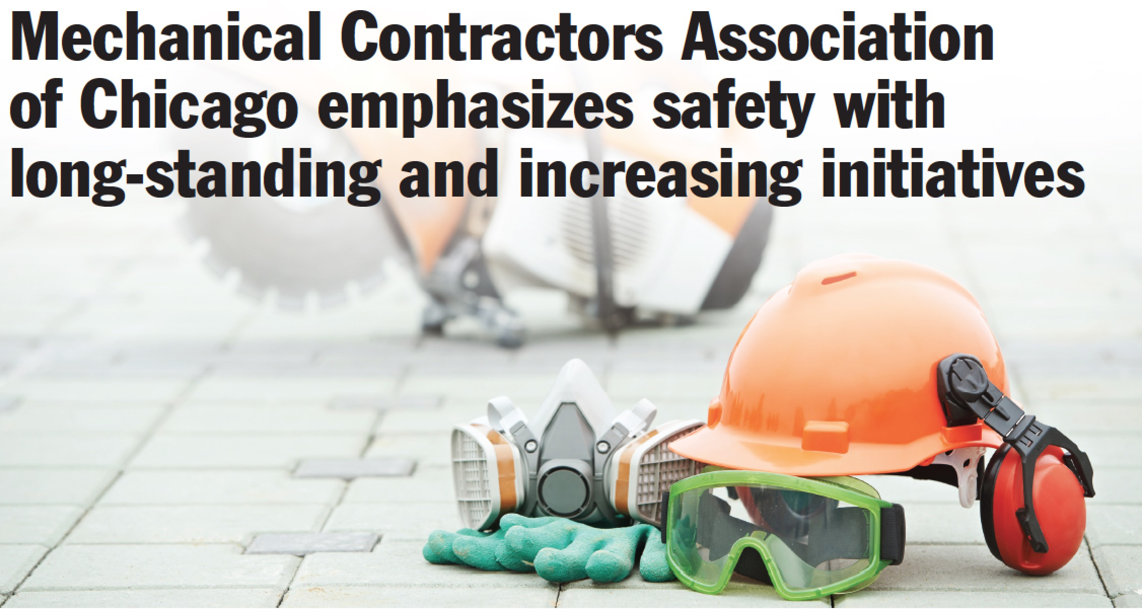 Mechanical Contractors Association of Chicago emphasizes safety with